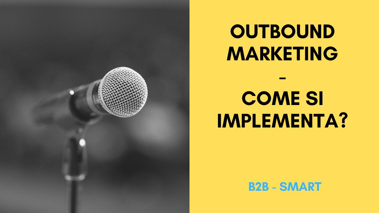 Cosa è Outbound Marketing e come si implementa?