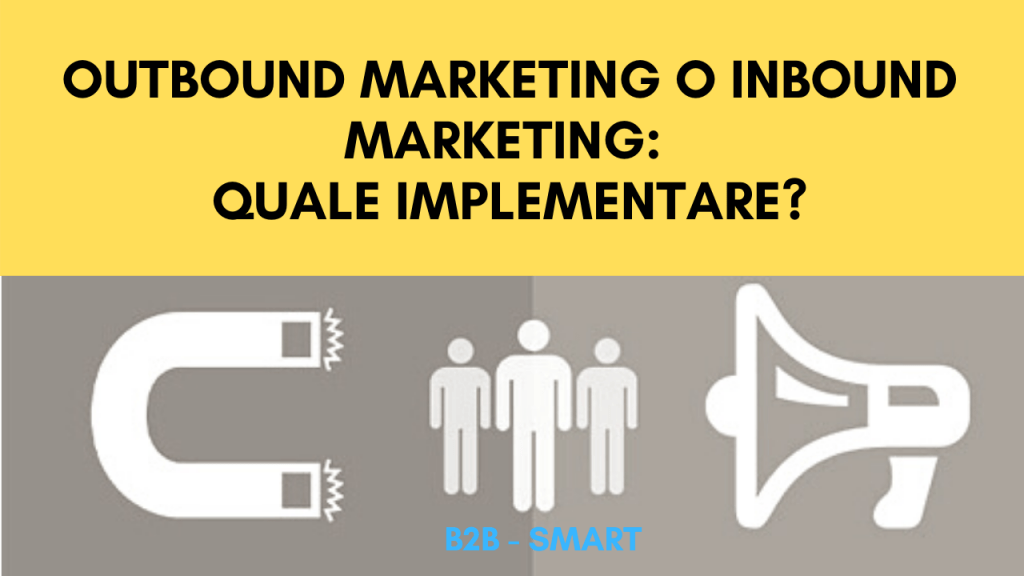 Outbound Marketing o Inbound Marketing come decidere quale implementare